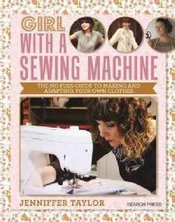 Girl With a Sewing Machine: The No-Fuss Guide to Making and Adapting Your Own Clothes (Paperback)