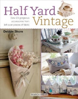 Half Yard Vintage: Sew 23 Gorgeous Accessories from Left-over Pieces of Fabric (Paperback)