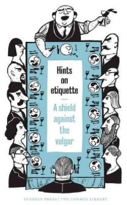 Hints on Etiquette: A Shield Against the Vulgar (Paperback)