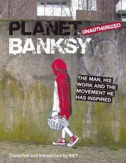 Planet Banksy: The Man, His Work and the Movement He Has Inspired (Hardcover)