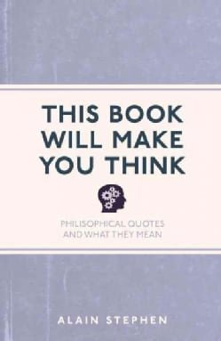 This Book Will Make You Think: Philosophical Quotes and What They Mean (Paperback)