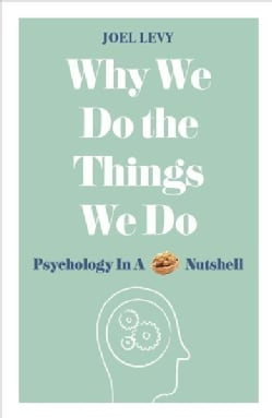 Why We Do the Things We Do: Psychology in a Nutshell (Paperback)