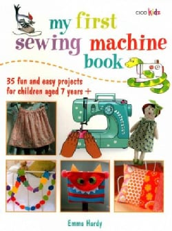 My First Sewing Machine Book: 35 Easy and Fun Projects for Children Aged 7 Years + (Paperback)