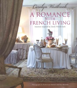 A Romance with French Living: Interiors Inspired by Classic French Style (Hardcover)