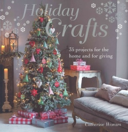 Holiday Crafts: 35 Projects for the Home and for Giving (Paperback)