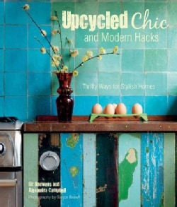 Upcycled Chic and Modern Hacks: Thrifty Ways for Stylish Homes (Hardcover)