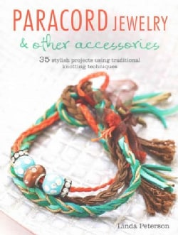 Paracord Jewelry: 35 Stylish Projects Using Traditional Knotting Techniques (Paperback)