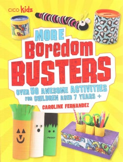 More Boredom Busters: Over 50 Awesome Activities for Children Aged 7 Years + (Paperback)