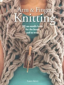 Arm and Finger Knitting: 35 No-Needle Knits for the Home and to Wear (Paperback)