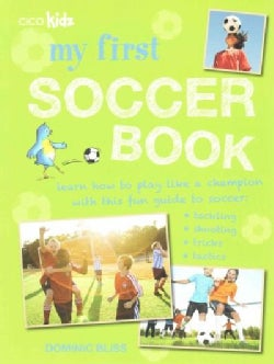 My First Soccer Book: Learn How to Play Like a Champion With This Fun Guide to Soccer: Tackling, Shooting, Tricks... (Paperback)