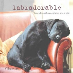 Labradorable: Labradors at Home, at Large, and at Play (Hardcover)