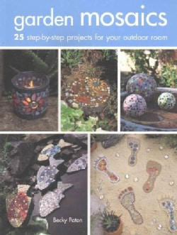 Garden Mosaics: 25 Step-by-Step Projects for Your Outdoor Room (Paperback)