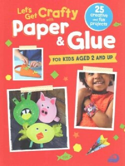 Let's Get Crafty With Paper & Glue: For Kids Aged 2 and Up (Paperback)