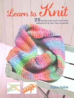 Learn to Knit: 25 Quick and Easy Knitting Projects to Get You Started (Paperback)