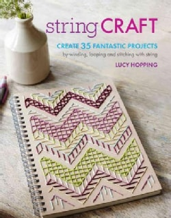 String Craft: Create 35 Fantastic Projects by winding, looping, and stitching with string (Paperback)