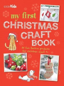 My First Christmas Craft Book: 35 Fun Festive Projects for Children Aged 7+ (Paperback)