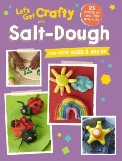 Let's Get Crafty With Salt-Dough: For Kids Aged 2 and Up (Paperback)
