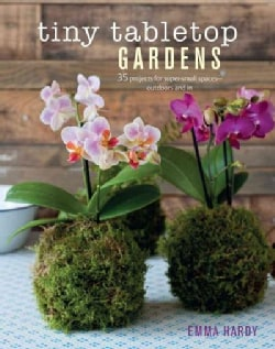 Tiny Tabletop Gardens: 35 Projects for Super-Small Spaces - Outdoors and In (Hardcover)