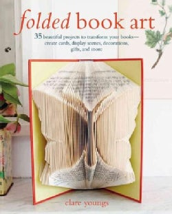 Folded Book Art: 35 Beautiful Projects to Transform Your Books - Create Cards, Display Scenes, Decorations, Gifts... (Hardcover)