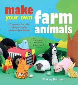 Make Your Own Farm Animals and More: 35 Projects for Kids Using Everyday Cardboard Packaging (Paperback)