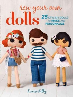 Sew Your Own Dolls: 25 Stylish Dolls to Make and Personalize (Paperback)