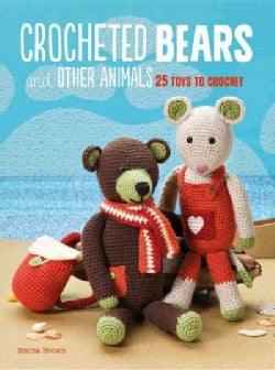 Crocheted Bears and Other Animals: 25 Toys to Crochet (Paperback)