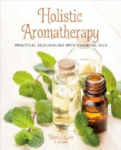 Holistic Aromatherapy: Practical Self-healing With Essential Oils (Paperback)