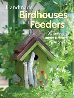 Handmade Birdhouses and Feeders: 35 Projects to Attract Birds into Your Garden (Paperback)