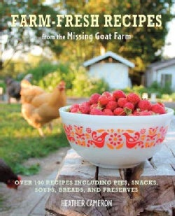 Farm-Fresh Recipes from the Missing Goat Farm: Over 100 Recipes Including Pies, Snacks, Soups, Breads, and Preserves (Hardcover)
