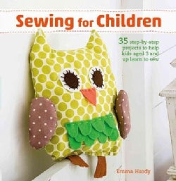 Sewing for Children: 35 Step-by-Step Projects to Help Kids Aged 3 and Up Learn to Sew (Paperback)