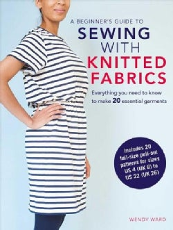 A Beginner's Guide to Sewing With Knitted Fabrics: Everything You Need to Know to Make 20 Essential Garments (Paperback)
