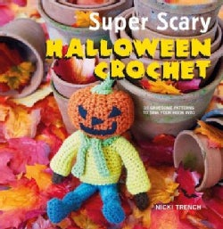 Super Scary Halloween Crochet: 35 Gruesome Patterns to Sink Your Hook into (Paperback)