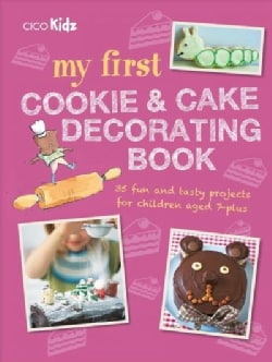My First Cookie and Cake Decorating Book: 35 Techniques and Recipes for Children Aged 7-plus (Paperback)
