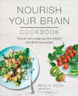 Nourish Your Brain Cookbook: Discover How to Keep Your Brain Healthy With 60 Delicious Recipes (Paperback)
