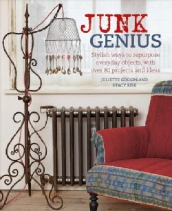 Junk Genius: Stylish Ways to Repurpose Everyday Objects, With over 80 Projects and Ideas (Hardcover)