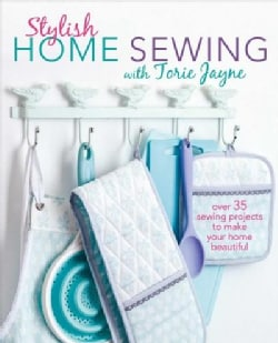 Stylish Home Sewing: Over 35 Sewing Projects to Make Your Home Beautiful (Paperback)