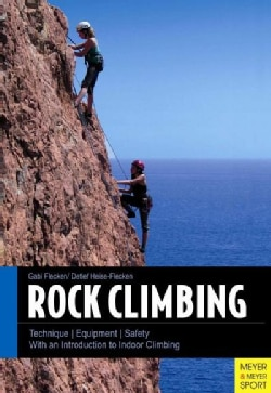 Rock Climbing: Technique / Equipment / Safety, With an Introduction to Indoor Climbing (Paperback)