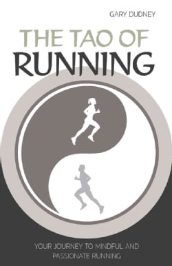 The Tao of Running: Your Journey to Mindful and Passionate Running (Paperback)