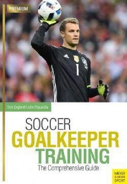 Soccer Goalkeeper Training: The Comprehensive Guide (Paperback)