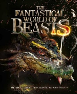 The Fantastical World of Beasts: Mythical Creatures and Ferocious Beasts (Hardcover)