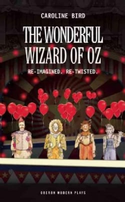 The Wonderful Wizard of Oz: Re-imagined. Re-twisted (Paperback)
