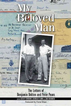 My Beloved Man: The Letters of Benjamin Britten and Peter Pears (Hardcover)