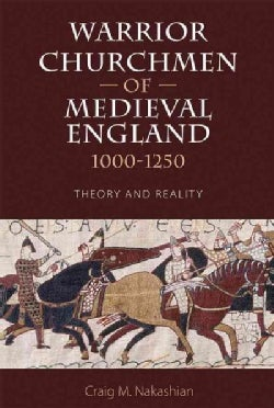 Warrior Churchmen of Medieval England, 1000-1250: Theory and Reality (Hardcover)