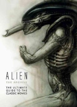 Alien: The Archive: The Ultimate Guide to the Classic Movies (Hardcover)