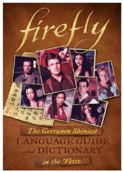 Firefly: The Gorramn Shiniest Dictionary and Phrasebook in the 'Verse (Hardcover)