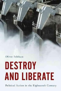 Destroy and Liberate: Political Action in the Eighteenth Century (Paperback)