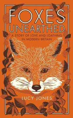 Foxes Unearthed: A Story of Love and Loathing in Modern Britain (Hardcover)