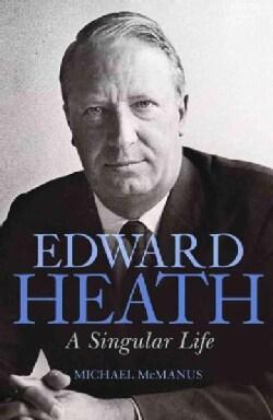 Edward Heath: A Singular Life (Hardcover)