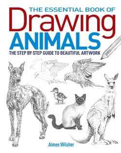 The Essential Book of Drawing Animals: The Step-by-step Guide to Beautiful Art Work (Paperback)