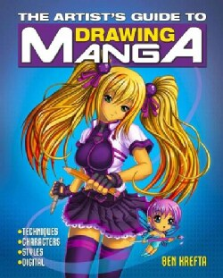 The Artist's Guide to Drawing Manga: Techniques - Characters - Styles - Digital (Paperback)
